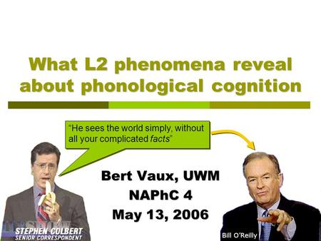 "What L2 phenomena reveal about phonological cognition Bert Vaux, UWM NAPhC 4 May 13, 2006 ""He sees the world simply, without all your complicated facts"""