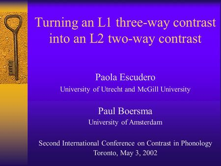 Turning an L1 three-way contrast into an L2 two-way contrast Paola Escudero University of Utrecht and McGill University Paul Boersma University of Amsterdam.