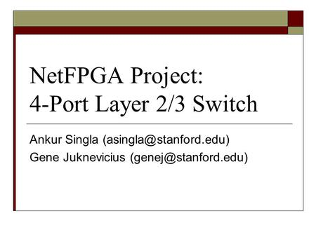 NetFPGA Project: 4-Port Layer 2/3 Switch Ankur Singla Gene Juknevicius