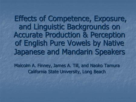Effects of Competence, Exposure, and Linguistic Backgrounds on Accurate Production & Perception of English Pure Vowels by Native Japanese and Mandarin.