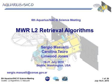 6th Aquarius/SAC-D Science Meeting Seattle. L2 Algorithms. S. Masuelli 1 of 26 July 19-21, 2010 6th Aquarius/SAC-D Science Meeting 19-21 July 2010 Seattle,
