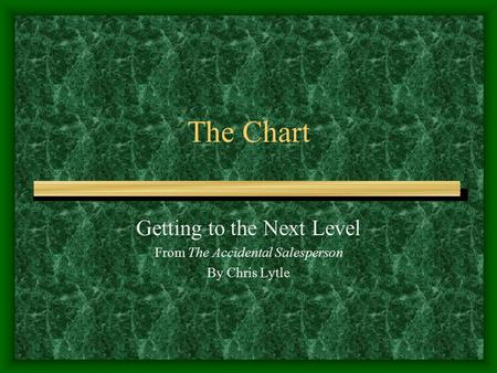 The Chart Getting to the Next Level From The Accidental Salesperson By Chris Lytle.