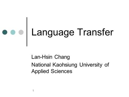 1 Language Transfer Lan-Hsin Chang National Kaohsiung University of Applied Sciences.