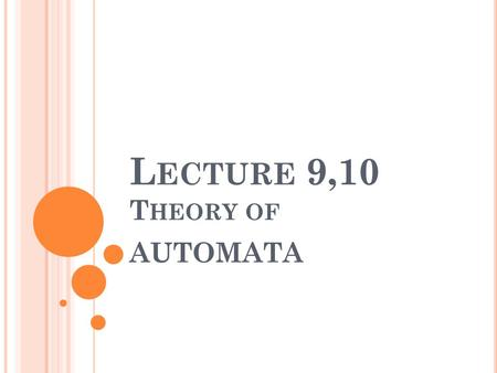 Lecture 9,10 Theory of AUTOMATA
