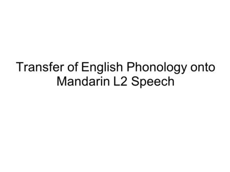 Transfer of English Phonology onto Mandarin L2 Speech.