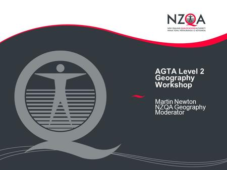 AGTA Level 2 Geography Workshop Martin Newton NZQA Geography Moderator.