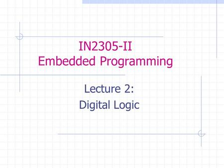 IN2305-II Embedded Programming Lecture 2: Digital Logic.