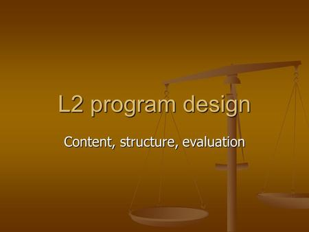 L2 program design Content, structure, evaluation.