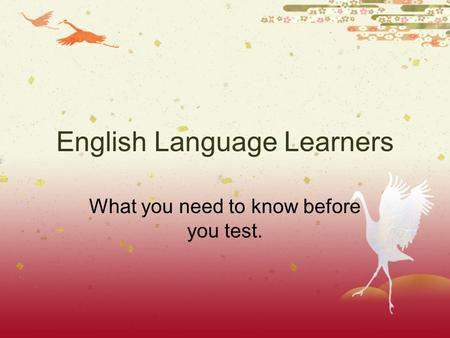 English Language Learners What you need to know before you test.