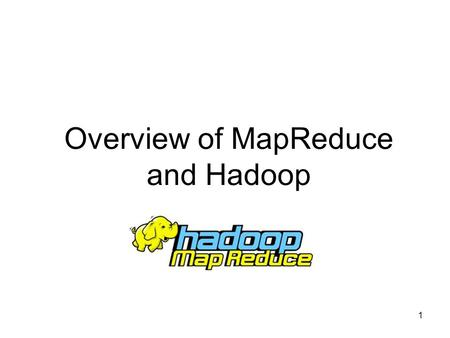 Overview of MapReduce and Hadoop 1. Why Parallelism? Data size is increasing –Single node architecture is reaching its limit Scan 100 TB on 1 100.