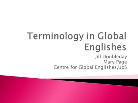 Jill Doubleday Mary Page Centre for Global Englishes,UoS.