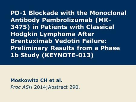 PD-1 Blockade with the Monoclonal Antibody Pembrolizumab (MK- 3475) in Patients with Classical Hodgkin Lymphoma After Brentuximab Vedotin Failure: Preliminary.