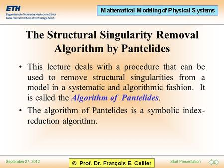 Start Presentation September 27, 2012 The Structural Singularity Removal Algorithm by Pantelides This lecture deals with a procedure that can be used to.