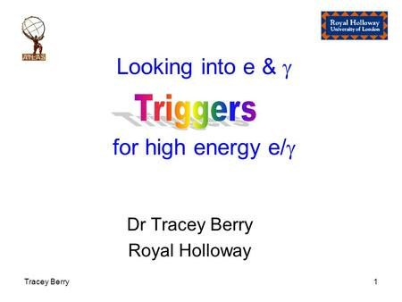 Tracey Berry1 Looking into e &  for high energy e/  Dr Tracey Berry Royal Holloway.