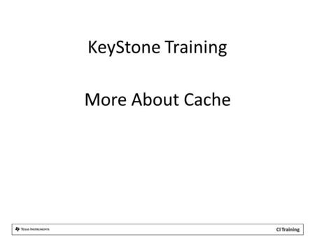 KeyStone Training More About Cache. XMC – External Memory Controller The XMC is responsible for the following: 1.Address extension/translation 2.Memory.