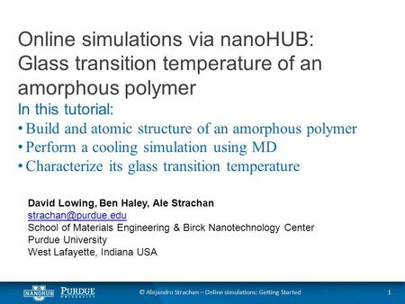 1© Alejandro Strachan – Online simulations: Getting Started Online simulations via nanoHUB: Glass transition temperature of an amorphous polymer In this.