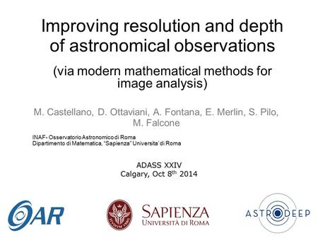 Improving resolution and depth of astronomical observations (via modern mathematical methods for image analysis) M. Castellano, D. Ottaviani, A. Fontana,