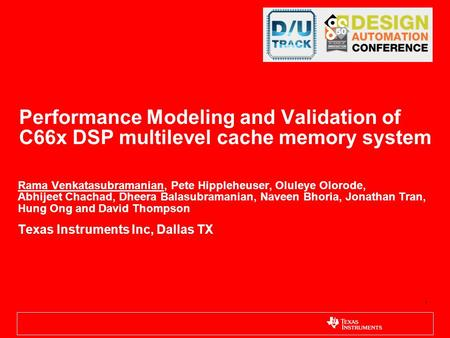 Performance Modeling and Validation of C66x DSP multilevel cache memory system Rama Venkatasubramanian, Pete Hippleheuser, Oluleye Olorode, Abhijeet Chachad,