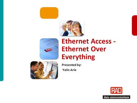 ETX CPE Family Update for ISM2012 Slide 1 Ethernet Access - Ethernet Over Everything Presented by: Yalin Arie.