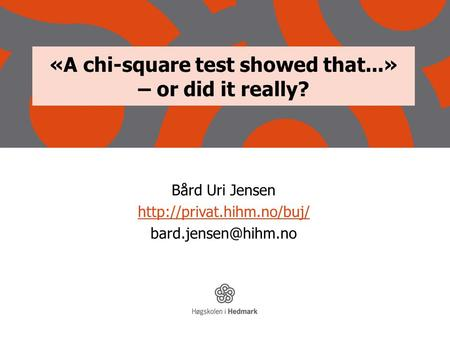 «A chi-square test showed that...» – or did it really? Bård Uri Jensen