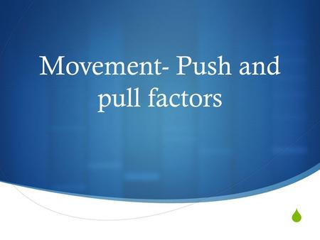  Movement- Push and pull factors. Movement  Provides example of where history and geography are connected  Both historians and geographers study how.