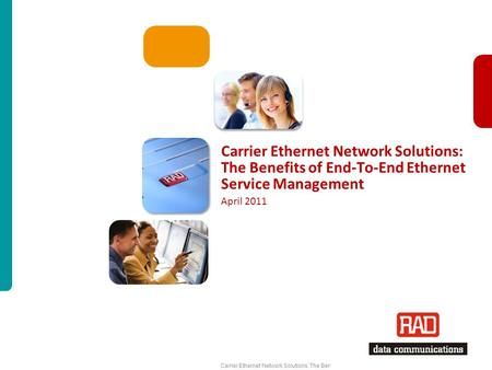 Carrier Ethernet Network Solutions: The Benefits of End-To-End Ethernet Service Management Slide 1 Carrier Ethernet Network Solutions: The Benefits of.