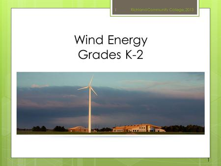 Wind Energy Grades K-2 Richland Community College, 2013 1 1.