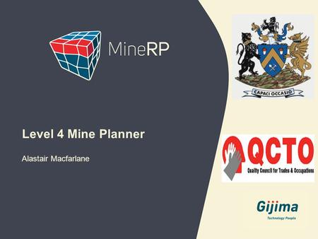 Alastair Macfarlane Level 4 Mine Planner. www.minerpsolutions.com  To brief industry and employers of the progress of the development of the L4 qualification.