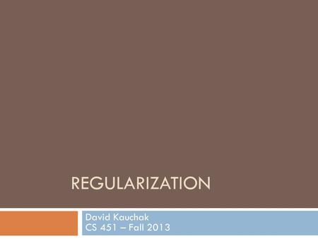 REGULARIZATION David Kauchak CS 451 – Fall 2013. Admin Assignment 5.