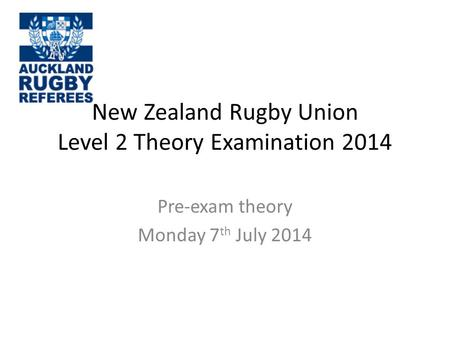 New Zealand Rugby Union Level 2 Theory Examination 2014 Pre-exam theory Monday 7 th July 2014.