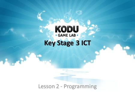 Key Stage 3 ICT Lesson 2 - Programming. Starter Start Kodu. Re-familiarise yourself with how it works. Play some of the pre-made games. Try and change.