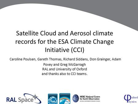 Satellite Cloud and Aerosol climate records for the ESA Climate Change Initiative (CCI) Caroline Poulsen, Gareth Thomas, Richard Siddans, Don Grainger,