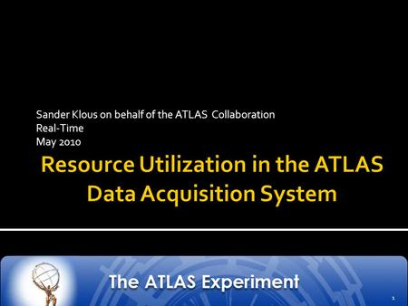 Sander Klous on behalf of the ATLAS Collaboration Real-Time May 2010 28/5/20101.