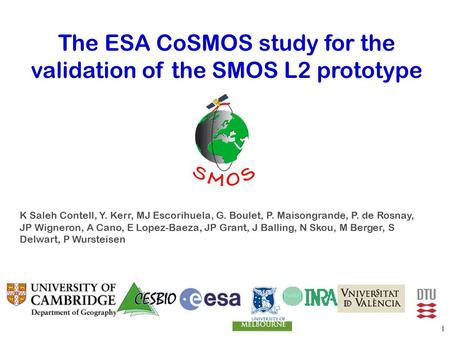 The ESA CoSMOS study for the validation of the SMOS L2 prototype K Saleh Contell, Y. Kerr, MJ Escorihuela, G. Boulet, P. Maisongrande, P. de Rosnay, JP.