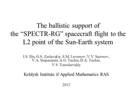 "The ballistic support of the ""SPECTR-RG"" spacecraft flight to the L2 point of the Sun-Earth system I.S. Ilin, G.S. Zaslavskiy, S.M. Lavrenov, V.V. Sazonov,"