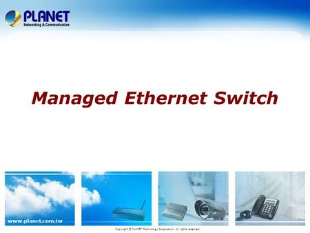 Www.planet.com.tw Managed Ethernet Switch Copyright © PLANET Technology Corporation. All rights reserved.