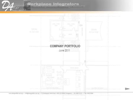 June 2011 COMPANY PORTFOLIO about us DESIGN AFFAIR - Incorporated in Apr 2000 - Co. Reg. : 52918197E - Nature of Business : Design Consultancy Project.