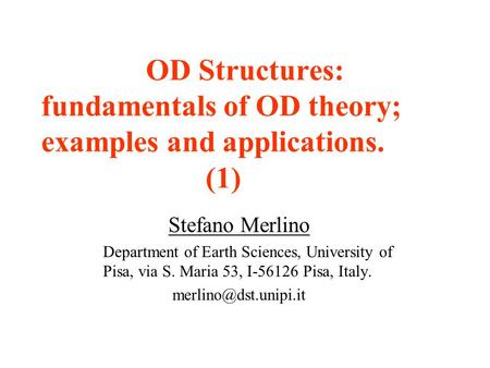 OD Structures: fundamentals of OD theory; examples and applications. (1) Stefano Merlino Department of Earth Sciences, University of Pisa, via S. Maria.