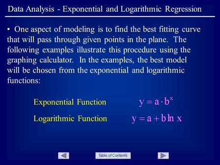 Table of Contents Data Analysis - Exponential and Logarithmic Regression One aspect of modeling is to find the best fitting curve that will pass through.