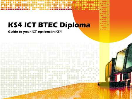 KS4 ICT BTEC Diploma Guide to your ICT options in KS4.