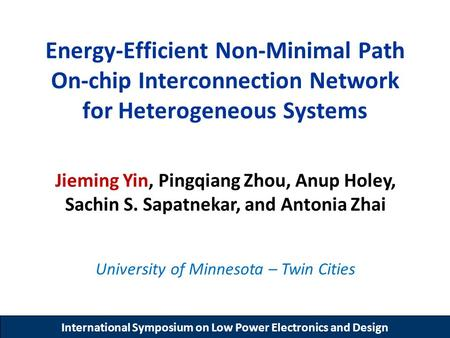 International Symposium on Low Power Electronics and Design Energy-Efficient Non-Minimal Path On-chip Interconnection Network for Heterogeneous Systems.