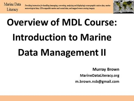 Overview of MDL Course: Introduction to Marine Data Management II Murray Brown MarineDataLiteracy.org