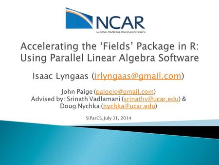Isaac Lyngaas John Paige Advised by: Srinath Vadlamani & Doug Nychka SIParCS,