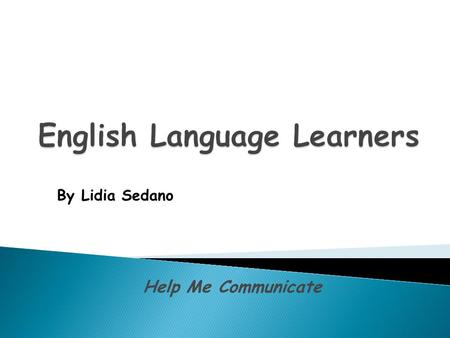 Help Me Communicate By Lidia Sedano.  Level 1: Beginning/Pre-production  Level 2: Beginning Production  Level 3: Intermediate  Level 4: Advanced Intermediate.
