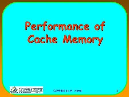 COMP381 by M. Hamdi 1 Performance of Cache Memory.