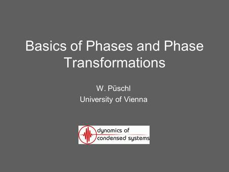 Basics of Phases and Phase Transformations W. Püschl University of Vienna.