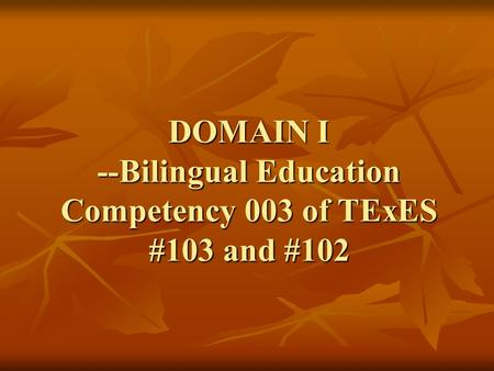 DOMAIN I --Bilingual Education Competency 003 of TExES #103 and #102.