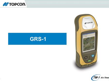 GRS-1. 806 MHz XScale Processor Windows Mobile Internal Magnetic Compass Internal GSM Modem 1GB internal memory Integrated Barcode Reader RTK Dual constellation.