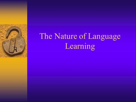The Nature of Language Learning. Agenda  Questions from last week/information about Assignment #1  Review Activity  Preview next chapter- Essential.