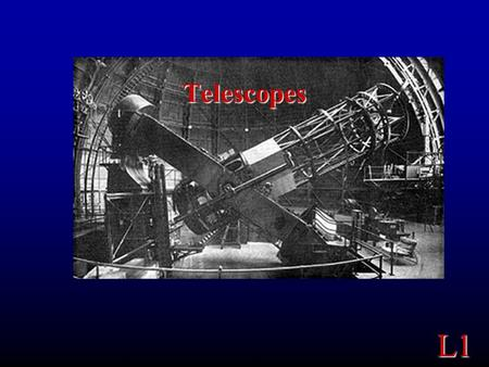 L1 Telescopes. L1 Purpose of this Lab Telescopes: See Use Understand.